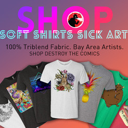 Destroy the Comics Shop - Soft shirts with sick art on 100% Triblend fabric by Bay Area artists - Several shirt designs arranged in an arc